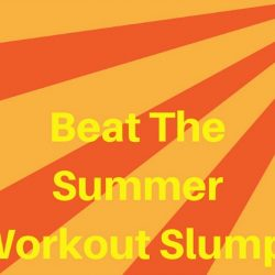 5 Tips To Beat The Summer Workout Slump